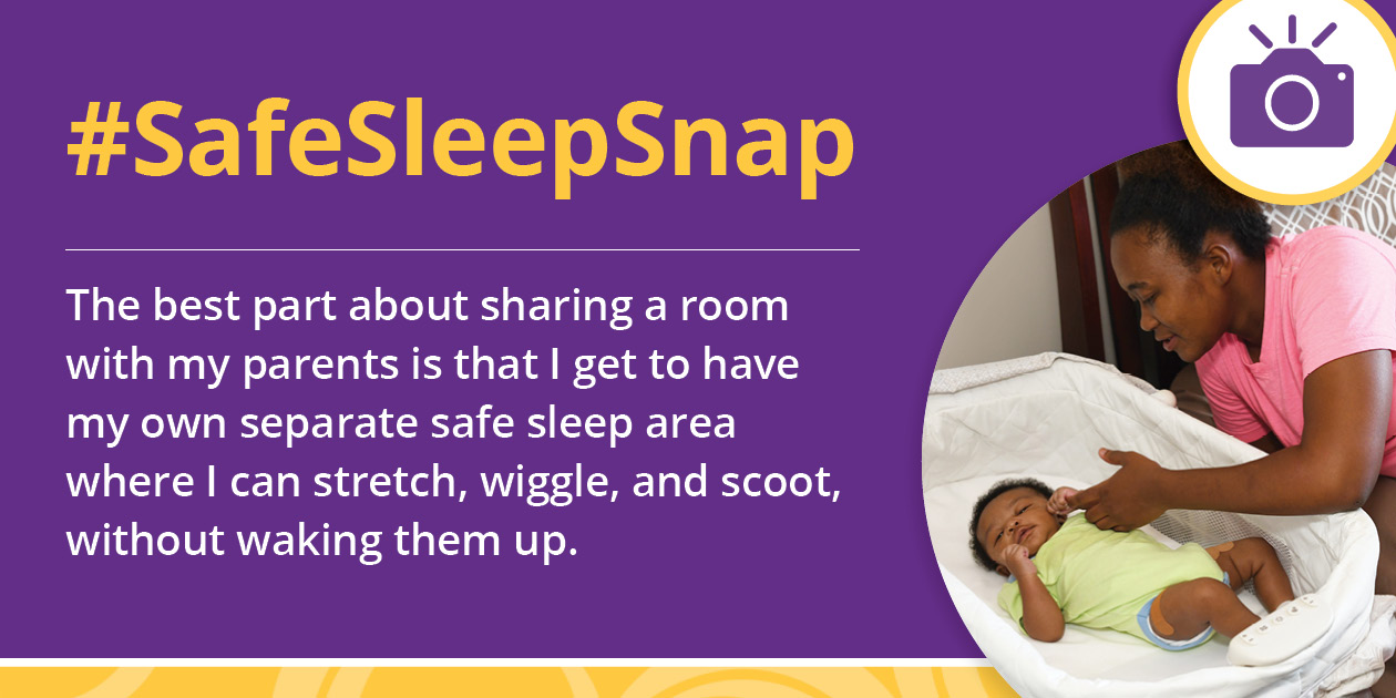 "Icon of a camera over an image of a woman lying on an adult bed reaching into a clutter-free bassinet to hold her baby's hand with the text, ""#SafeSleepSnap: The best part about sharing a room with my parents is that I get to have my own separate safe sleep area where I can stretch, wiggle, and scoot, without waking them up."""