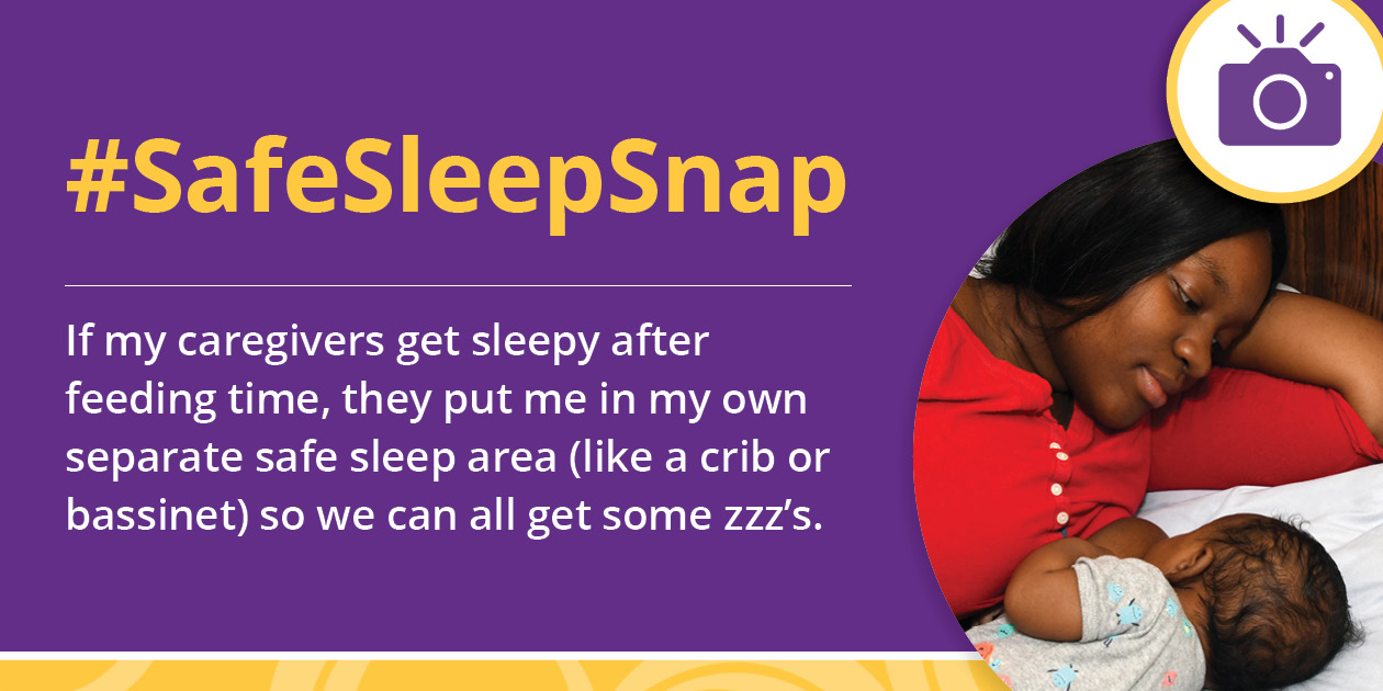 "Icon of a camera over an image of a woman lying on her side breastfeeding her baby in an adult bed with no pillows or blankets with the text, ""#SafeSleepSnap: If my caregivers get sleepy after feeding time, they put me in my own separate safe sleep area (like a crib or bassinet) so we can all get some zzz's."""