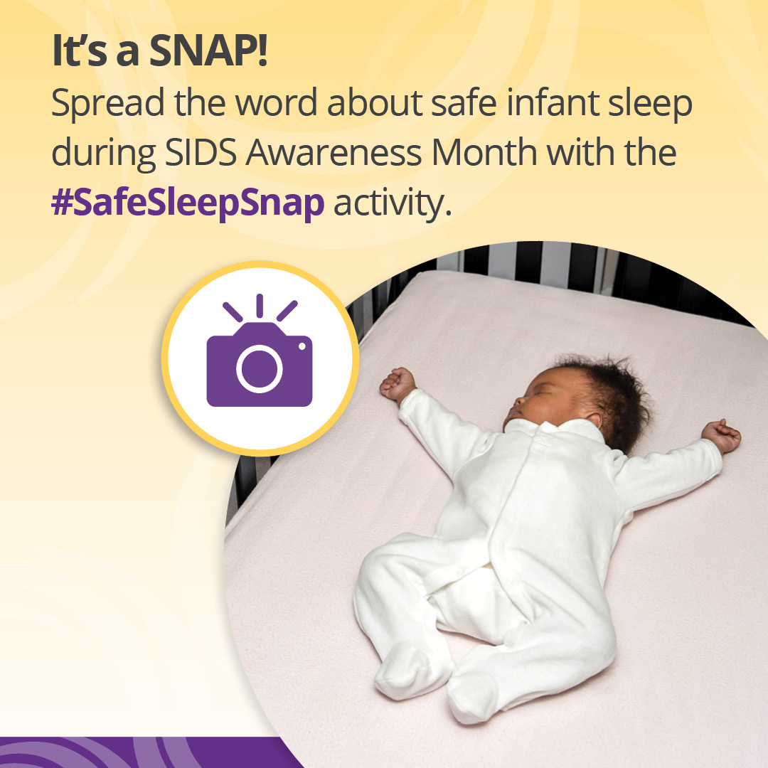 "Icon of a camera over an image of a baby lying on their back in a clutter-free crib with the text, ""It's a SNAP! Spread the word about safe infant sleep during SIDS Awareness Month with the #SafeSleepSnap activity."""