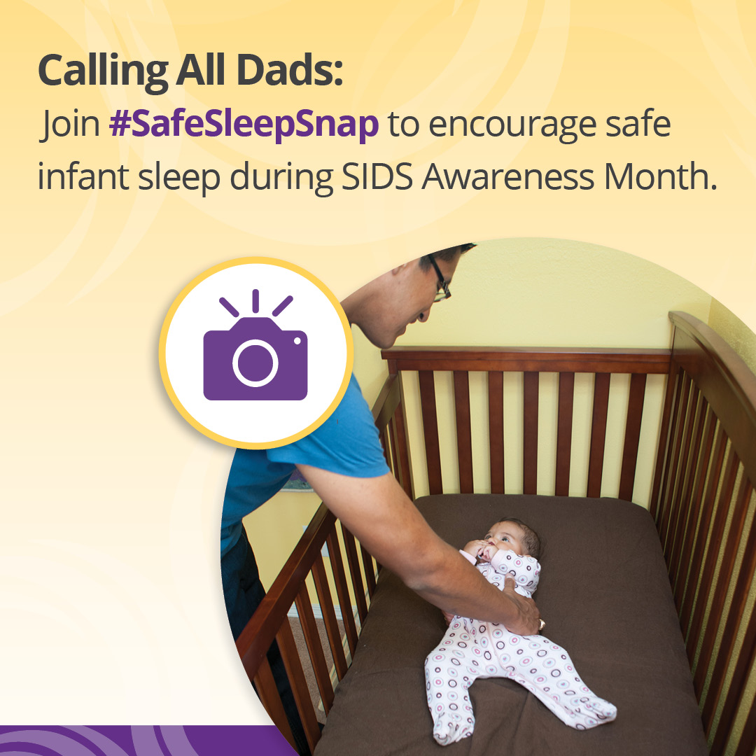 "Icon of a camera over an image of a dad placing baby to sleep on their back in a clutter-free crib with the text, ""Calling All Dads: Join #SafeSleepSnap to encourage safe infant sleep during SIDS Awareness Month."""