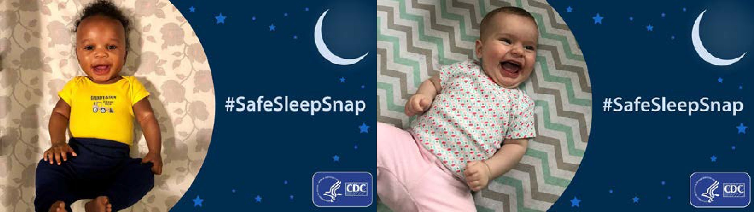 Image 3: A baby girl laying on her back and smiling, next to an illustration of a moon and stars, with the words #SafeSleepSnap, and the CDC logo Image 4: A baby girl laying on her back and laughing, next to an illustration of a moon and stars, with the words #SafeSleepSnap, and the CDC logo.