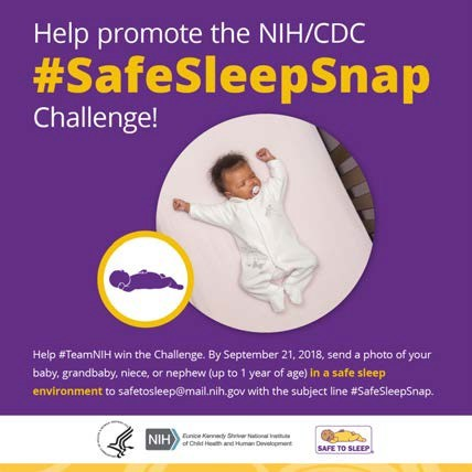 "A baby sleeping on his back with the words ""Help promote the NIH/CDC #SafeSleepSnap challenge!"" Below that, it says ""Help #TeamNIH win the Challenge. By September 21,2018, send a photo of your baby, grandbaby, niece, or nephew (up to 1 year of age) to safetosleep@mail.nih.gov with the subject like #SafeSleepSnap"""