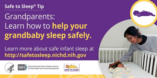 "Infocard  with image of grandmother looking at baby grandson sleeping on his back in a  crib with the words ""Safe to Sleep Tip: Grandparents: Learn how to help your  grandbaby sleep safely. Learn more about safe infant sleep at http://safetosleep.nichd.nih.gov."" Followed  by the HHS logo, NICHD logo, and the Safe to Sleep logo."