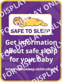 "Safe  to sleep logo with the words ""Get information about safe sleep for your baby. http://safetosleep.nichd.nih.gov"""